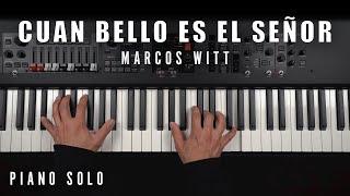 Cuan Bello Es El Señor - Marcos Witt   Piano Solo