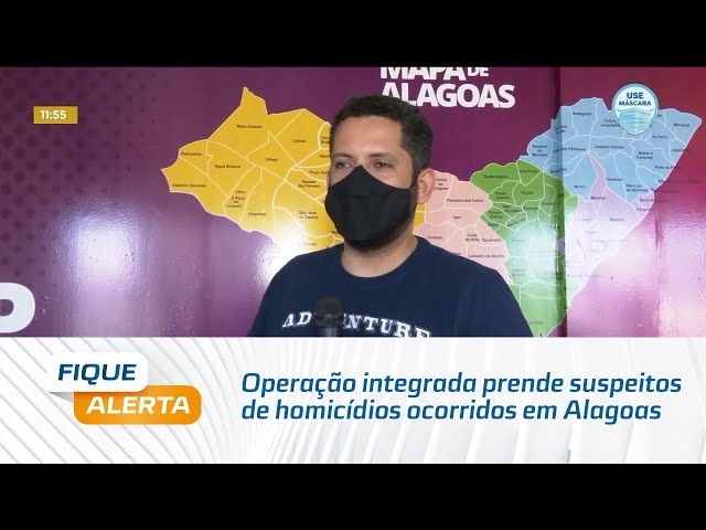 Operação integrada prende suspeitos de homicídios ocorridos em Alagoas