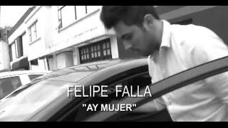Ay Mujer - Felipe Falla (vídeo oficial)