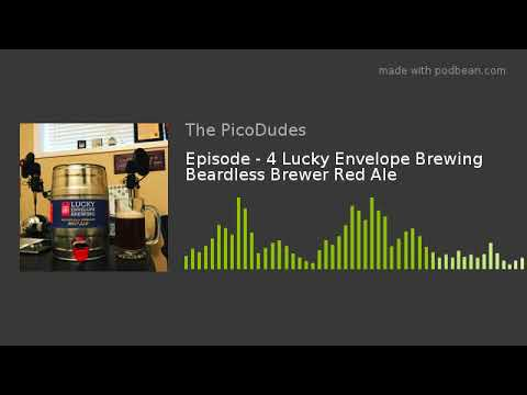 Episode - 4 Lucky Envelope Brewing Beardless Brewer Red Ale