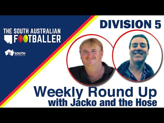 SA Adelaide Footballer 4: Div 5 Weekly Round Up with Jacko and the Hose