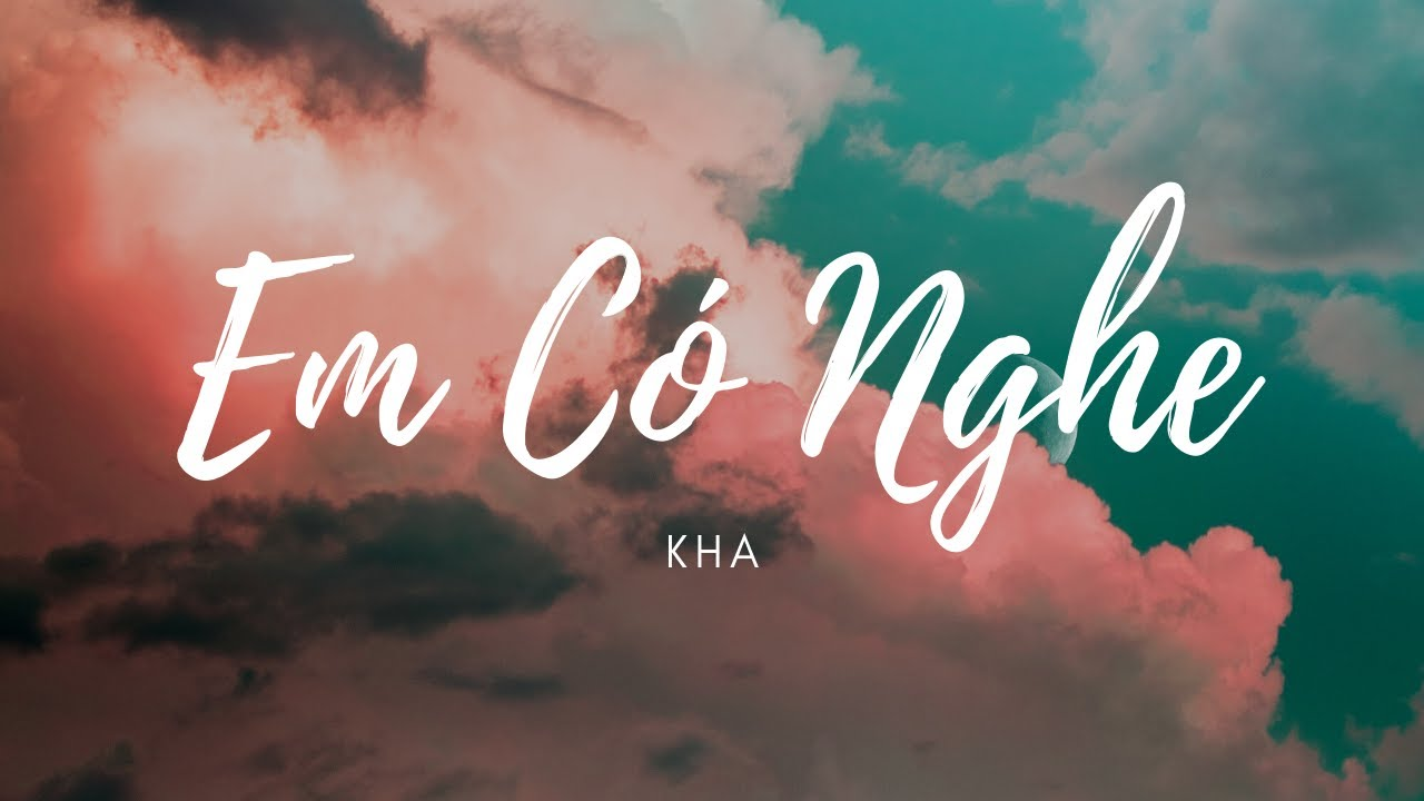 Em Có Nghe - Kha (lyrics)