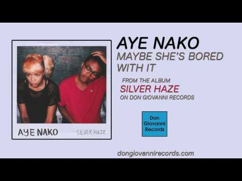 Aye Nako - Maybe She's Bored With It (Official Audio)