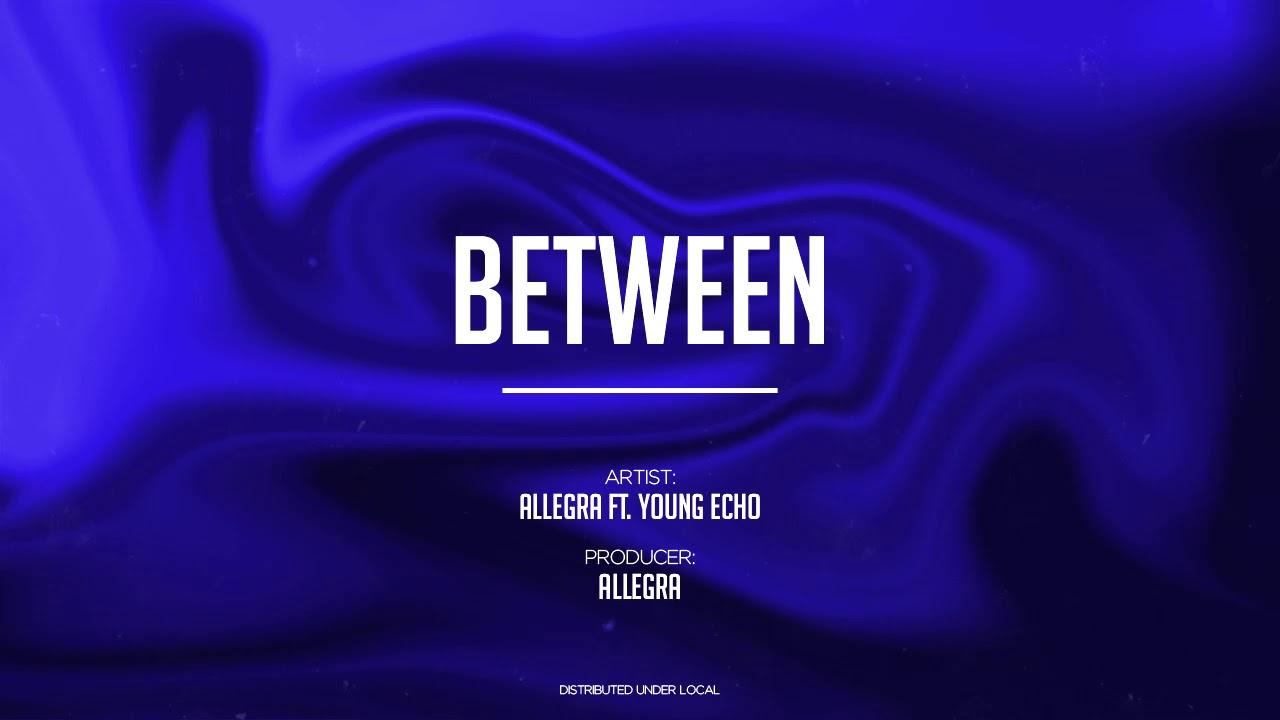 ALLEGRA  - Between (feat. Young Echo)