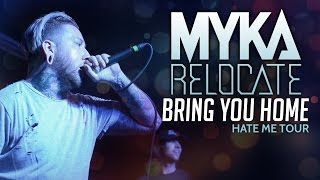 "Myka Relocate - ""Bring You Home"" LIVE! Hate Me Tour"