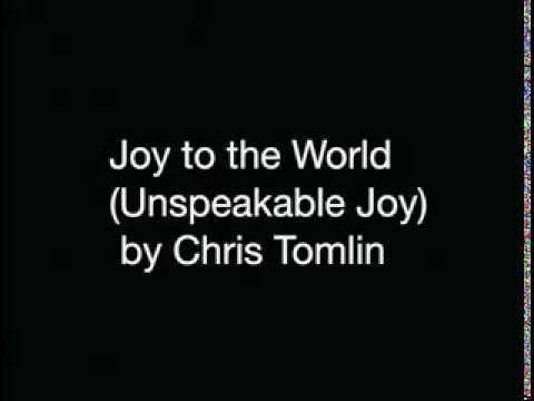 Joy To The World Unspeakable Joy Chris Tomlin Youtube