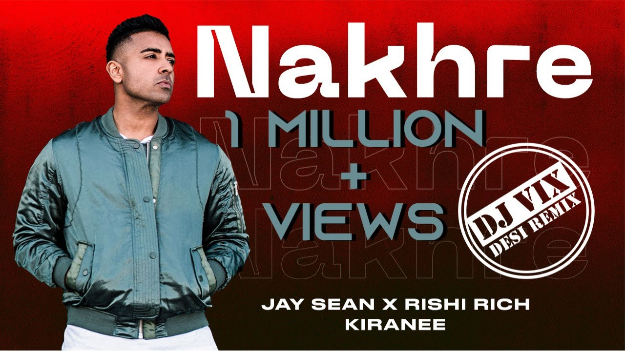 Download Nakhre - Official Desi Remix | Jay Sean x Rishi Rich x Kiranee x DJ Vix | Break The Noise Records