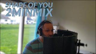 Shape of You 2minMix (Ed Sheeran Remix)