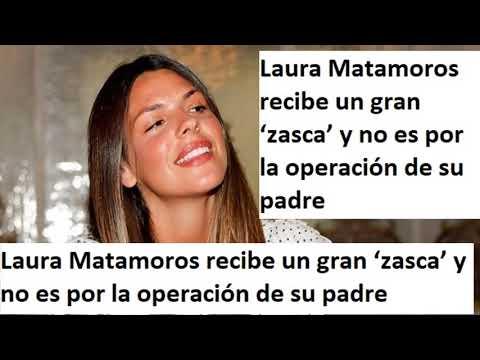 Laura Matamoros recibe un gran 'zasca' y no es por la operación de su padre thumbnail