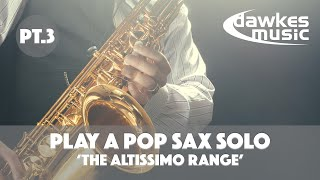 Learn To Improvise | Playing a Pop Sax Solo | The Altissimo Range | Video 3/4