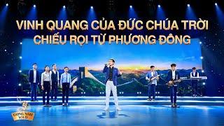 Thánh ca Lời Chúa | Vinh quang của Đức Chúa Trời chiếu rọi từ phương Đông