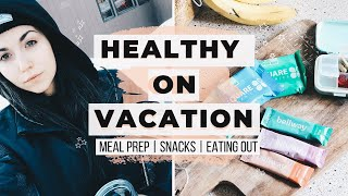 STAYING HEALTHY ON VACATION! Travel Hacks  On The Go Meals + Snack Ideas!