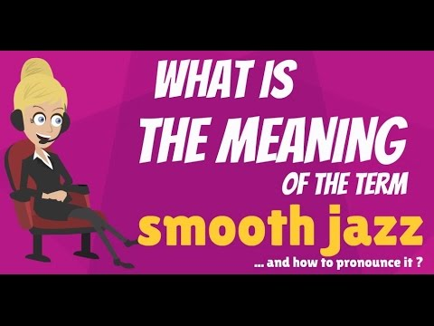 What is SMOOTH JAZZ? What does SMOOTH JAZZ mean? SMOOTH JAZZ meaning & explanation