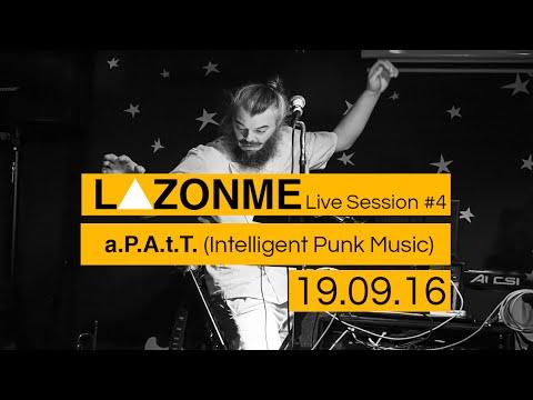 a.P.A.t.T. Intelligent Punk Music // Live Music Session #4 // La Zonmé // 19.09.16