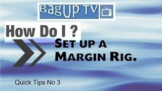 BagUp TV - Quick Tips No 3 - How do I ? set up a Margin Rig.