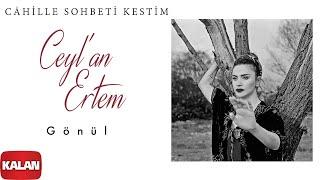 Ceylan Ertem feat. Gökhan Türkmen - Gönül  Câhille Sohbeti Kestim © 2020 Kalan Müzik