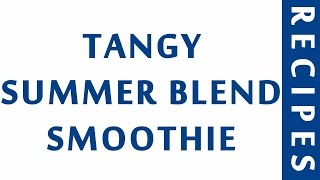 TANGY SUMMER BLEND SMOOTHIE  MOST POPULAR SMOOTHIE RECIPES  RECIPES LIBRARY