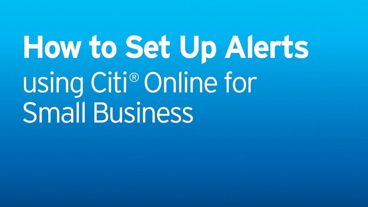 Citi: How to set up Alerts - Using Citi Online for Small Business ...