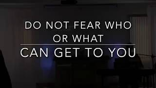 Do not Fear who or what can get to you