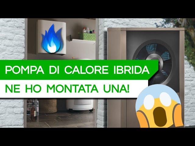ABBIAMO MONTATO UNA POMPA DI CALORE IBRIDA!