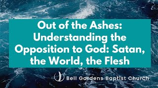Out of the Ashes: Understanding the Opposition to God: Satan, the World, the Flesh