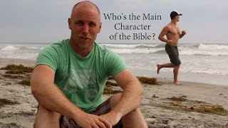 Who's the Main Character of the Bible?