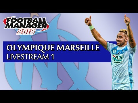 Olympique Marseille #1 - Season 1 (Football Manager 2018 LIVE)