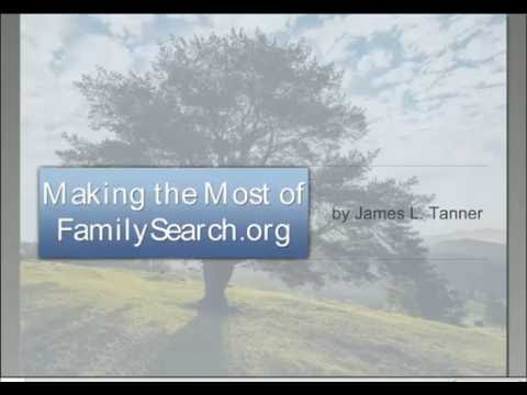 Making the Most of FamilySearch org - James Tanner