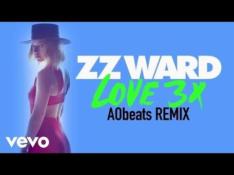 ZZ Ward - LOVE 3X (AObeats Remix (Audio Only))