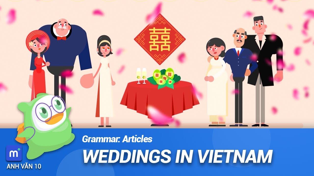 Lễ cưới của người Việt Nam sẽ được tổ chức như thế nào? | Tiếng Anh 10 –  Grammar: Articles
