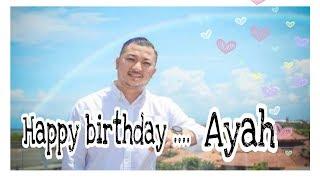 Selamat Ulang Tahun AYAH || Happy Birthday Ayah from