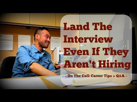 Get The Job Interview Even If The Company Isn't Hiring (Creative Career Tips!)