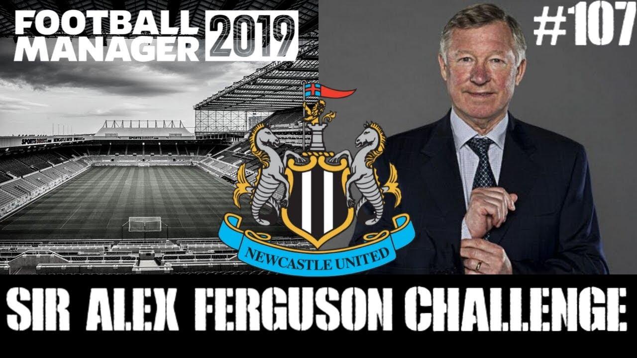 FM19 Newcastle United | Sir Alex Ferguson Challenge | Part 107 | Football  Manager 2019