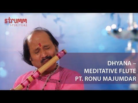 Dhyana I Meditative Flute I Pt. Ronu Majumdar
