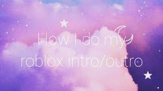 Wie ich meine roblox Intros/Outros mache