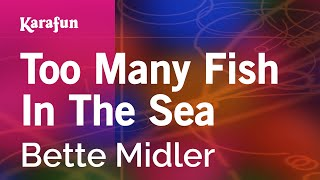 Karaoke Too Many Fish In The Sea - Bette Midler *