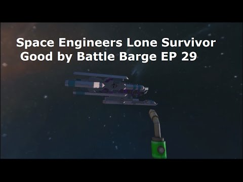 Space Engineers Lone Survivor Good by Battle Barge EP 29