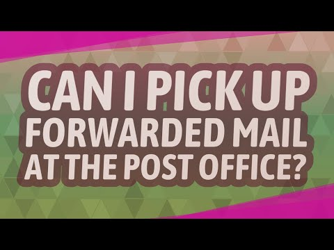 Can I Pick Up Forwarded Mail At The Post Office?