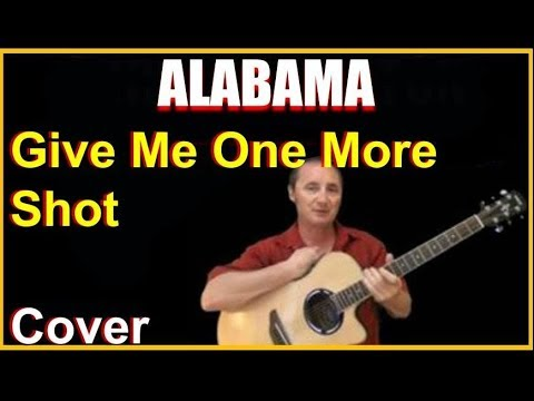 Give Me One More Shot Cover Song - Alabama Chords And Lyrics Sheet