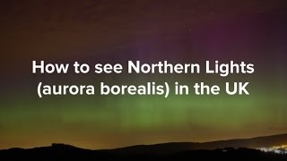 How to see the Northern Lights (aurora borealis) in the UK