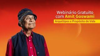 Webinário com Amit Goswami: Arquétipos e Propósito de Vida