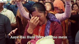 Hindi Worship Song ¶ Aaye Hai Hum Tere Charno Mein ¶ Yesu Times ¶ Praise the Lord