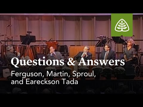 Ferguson, Martin, Eareckson-Tada, and Sproul: Questions and Answers #2