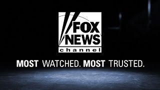 Fox News Channel - Most Watched, Most Trusted