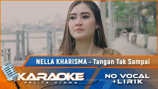 Download Lagu Nella Kharisma - Tangan Tak Sampai (Karaoke) mp3