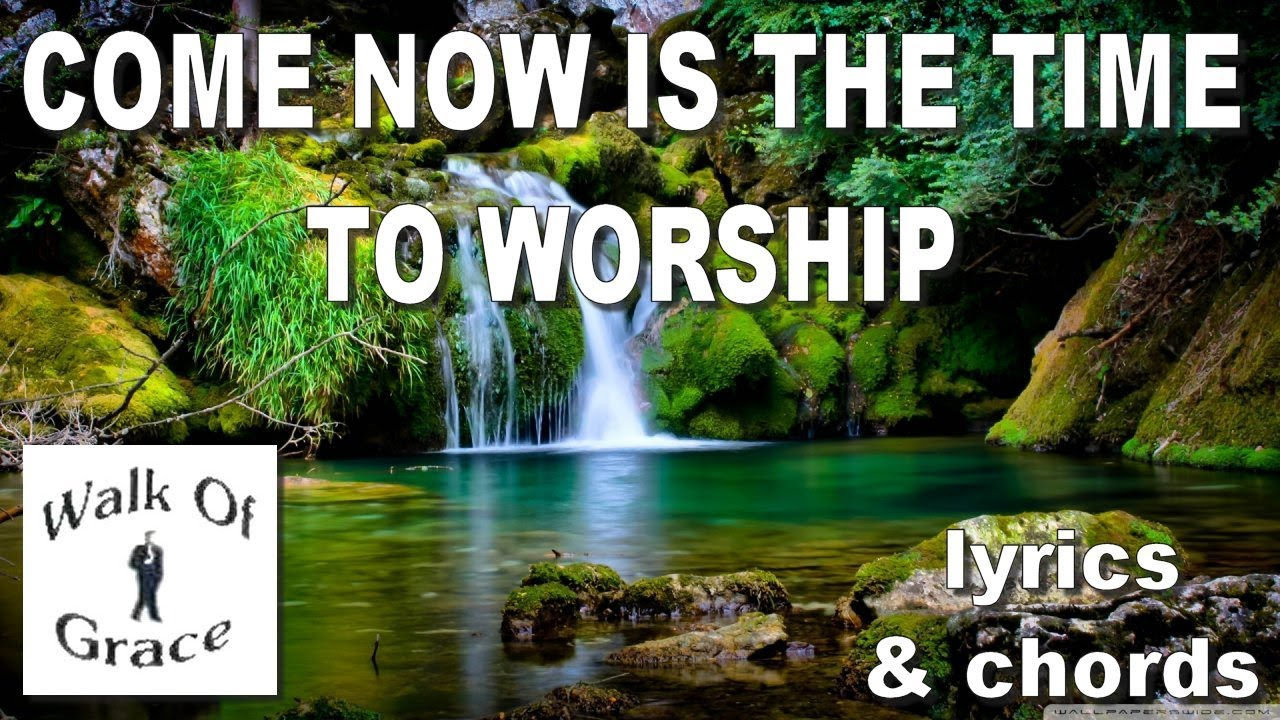 Come Now Is The Time To Worship With Lyrics And Chords Youtube