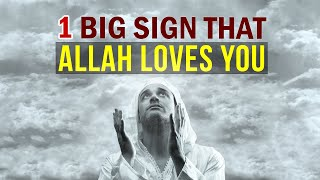 1 BIG SIGN THAT ALLAH LOVES YOU