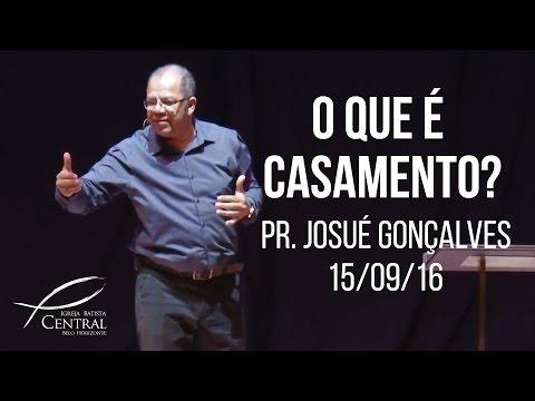 O que é casamento? I Pr. Josué Gonçalves I 15/09/16