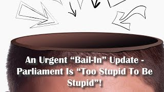 "Adams/North - An Urgent ""Bail-In"" Update - Parliament Is ""Too Stupid To Be Stupid"""