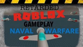 Retarded ROBLOX Gameplay (Naval Warfare)